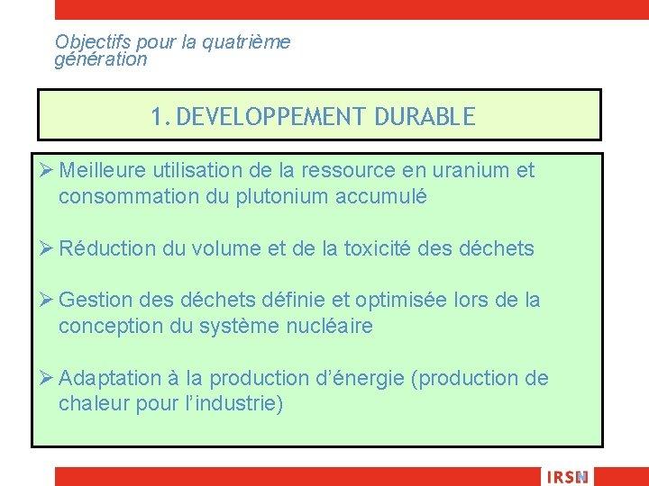 Objectifs pour la quatrième génération 1. DEVELOPPEMENT DURABLE Ø Meilleure utilisation de la ressource