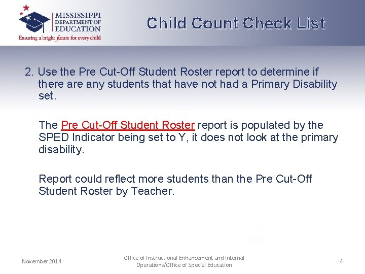 Child Count Check List 2. Use the Pre Cut-Off Student Roster report to determine