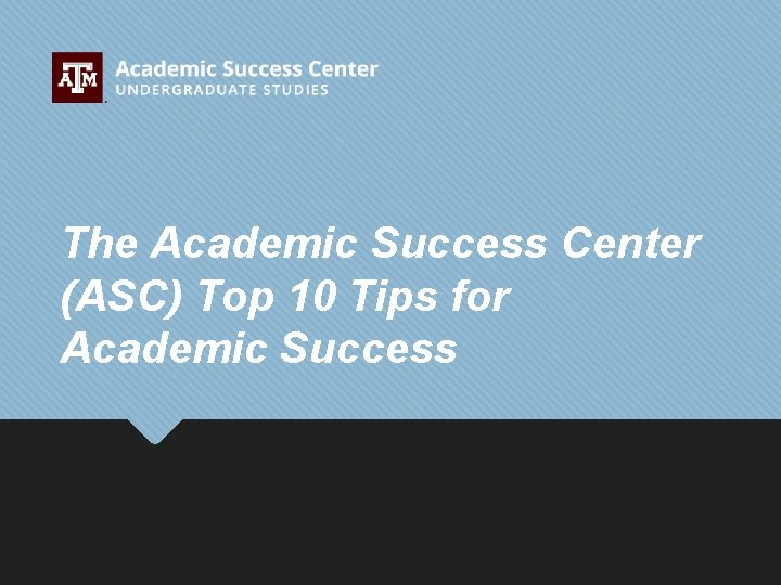 The Academic Success Center (ASC) Top 10 Tips for Academic Success