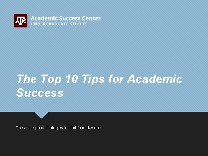 The Top 10 Tips for Academic Success These are good strategies to start from