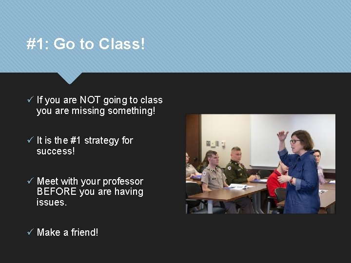#1: Go to Class! ü If you are NOT going to class you are