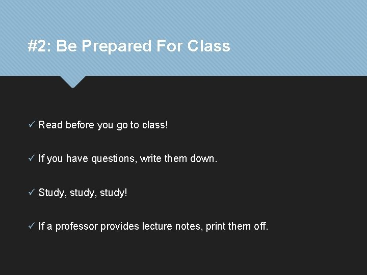 #2: Be Prepared For Class ü Read before you go to class! ü If
