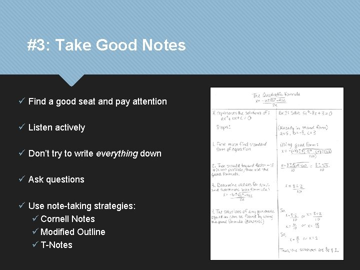 #3: Take Good Notes ü Find a good seat and pay attention ü Listen