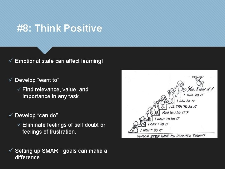 "#8: Think Positive ü Emotional state can affect learning! ü Develop ""want to"" ü"