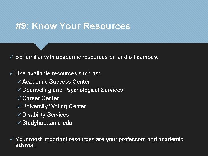 #9: Know Your Resources ü Be familiar with academic resources on and off campus.