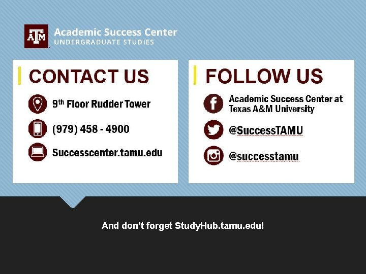 And don't forget Study. Hub. tamu. edu!