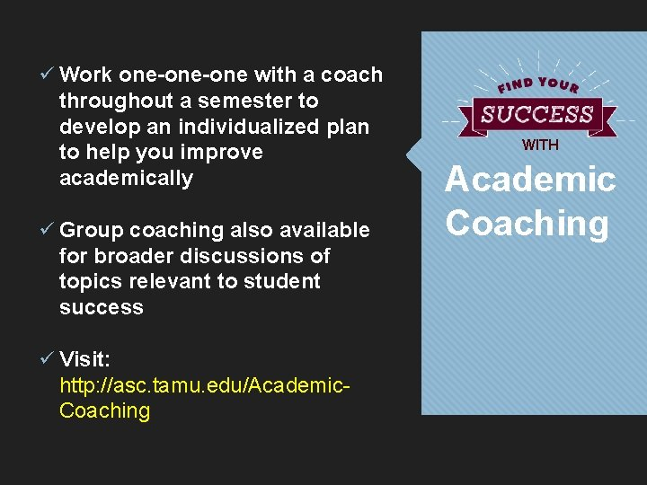 ü Work one-one with a coach throughout a semester to develop an individualized plan