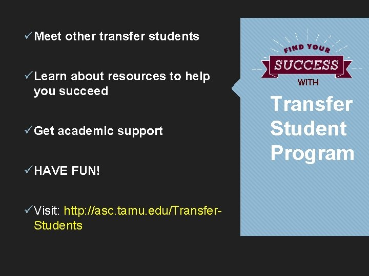 ü Meet other transfer students ü Learn about resources to help you succeed ü