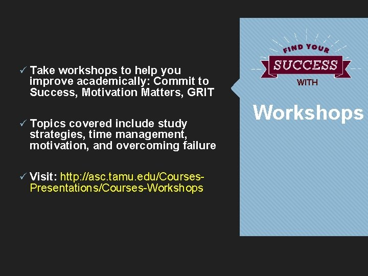 ü Take workshops to help you improve academically: Commit to Success, Motivation Matters, GRIT