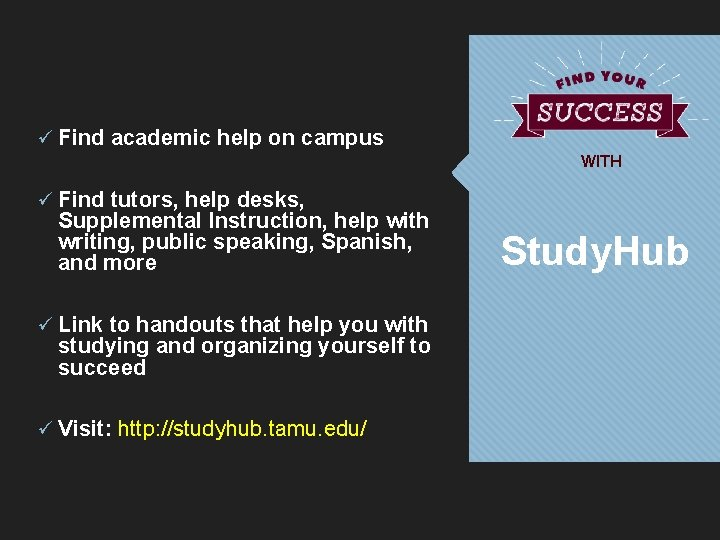 ü Find academic help on campus WITH ü Find tutors, help desks, Supplemental Instruction,