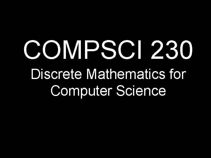 COMPSCI 230 Discrete Mathematics for Computer Science