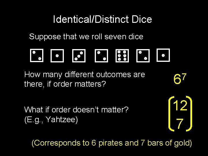 Identical/Distinct Dice Suppose that we roll seven dice How many different outcomes are there,