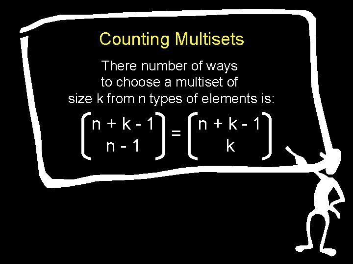 Counting Multisets There number of ways to choose a multiset of size k from