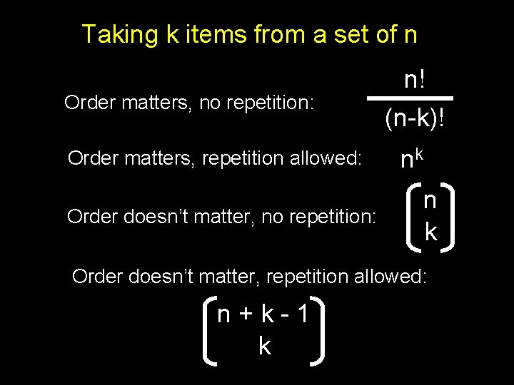 Taking k items from a set of n Order matters, no repetition: Order matters,