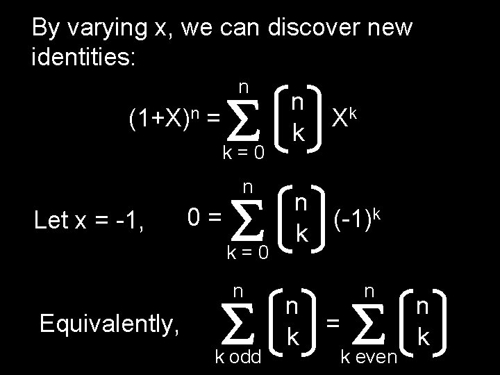 By varying x, we can discover new identities: n (1+X)n = k=0 n Let