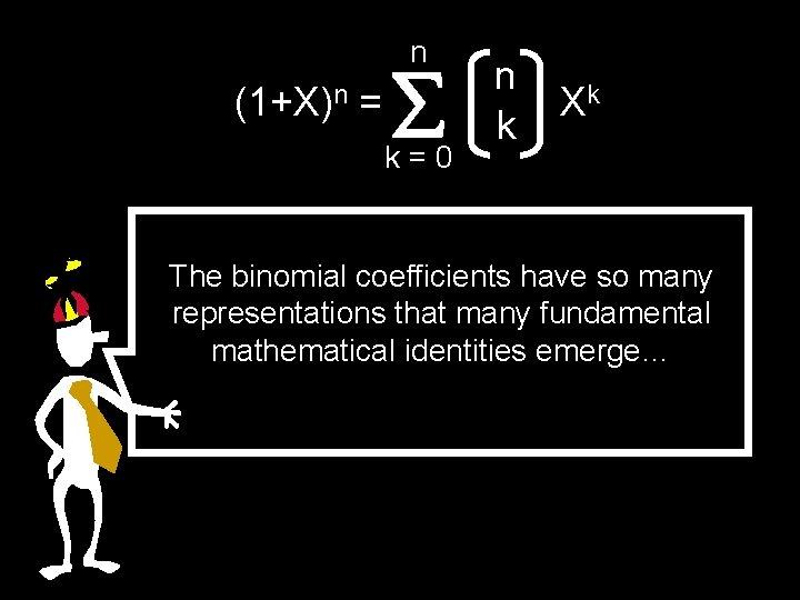 n (1+X)n = k=0 n k Xk The binomial coefficients have so many representations