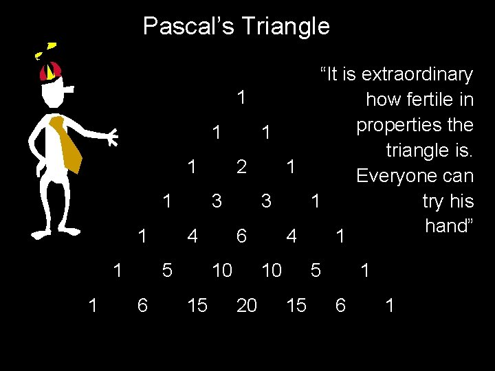 """Pascal's Triangle """"It is extraordinary 1 how fertile in properties the 1 1 triangle"""
