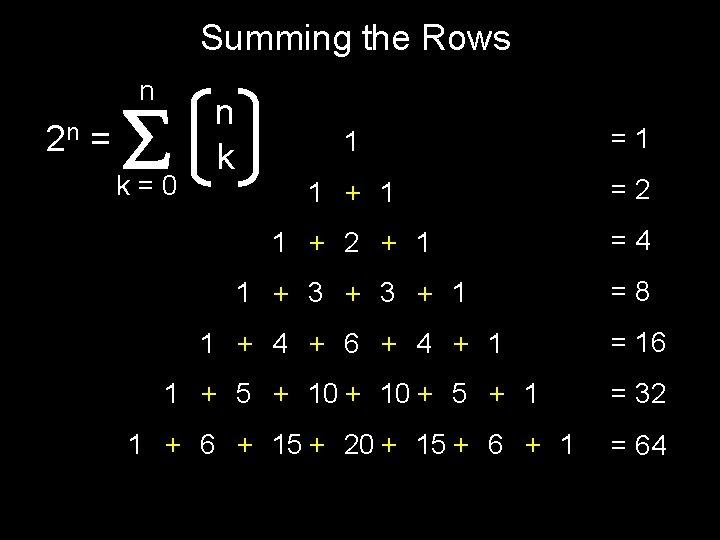 Summing the Rows n 2 n = n k 1 =1 1 + 1