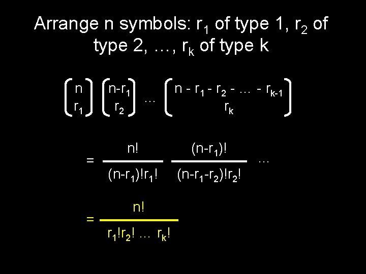 Arrange n symbols: r 1 of type 1, r 2 of type 2, …,