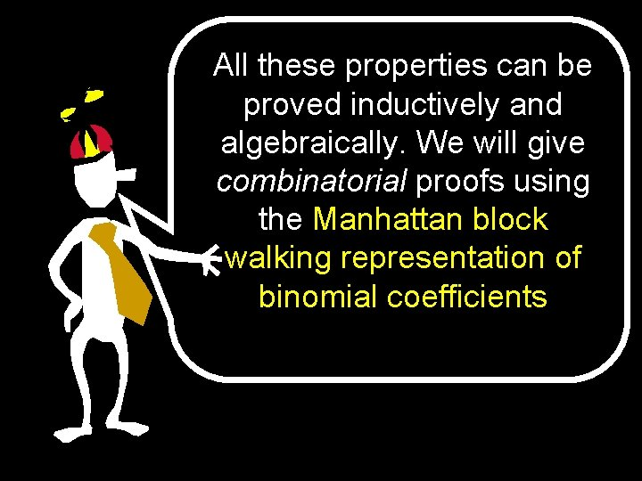 All these properties can be proved inductively and algebraically. We will give combinatorial proofs