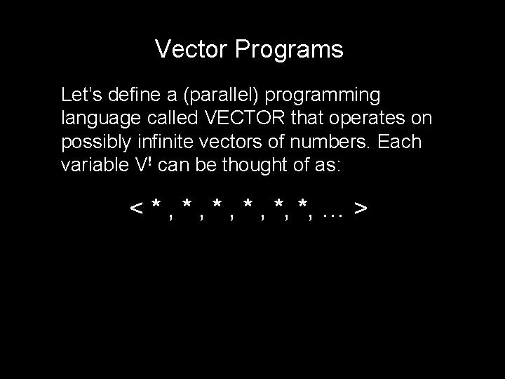 Vector Programs Let's define a (parallel) programming language called VECTOR that operates on possibly