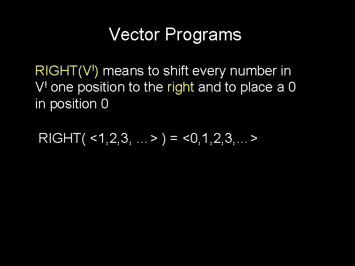 Vector Programs RIGHT(V!) means to shift every number in V! one position to the