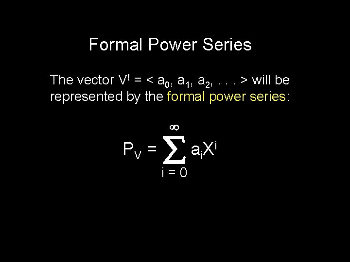Formal Power Series The vector V! = < a 0, a 1, a 2,