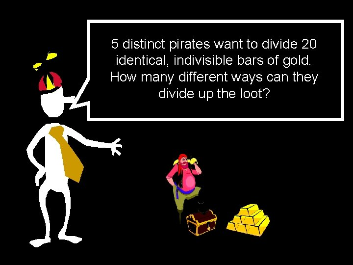 5 distinct pirates want to divide 20 identical, indivisible bars of gold. How many