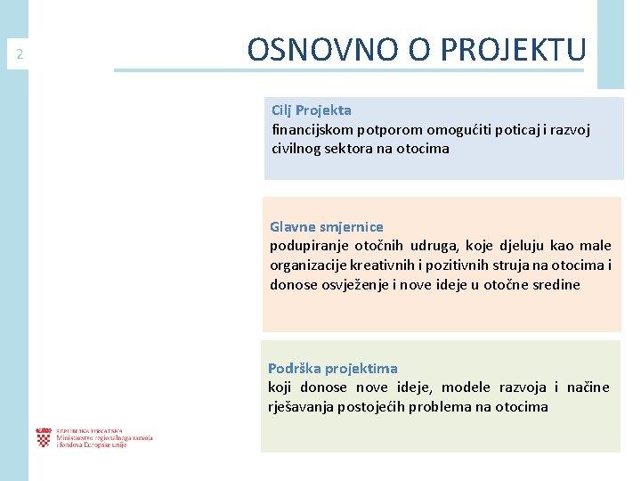 2 OSNOVNO O PROJEKTU Cilj Projekta financijskom potporom omogućiti poticaj i razvoj civilnog sektora