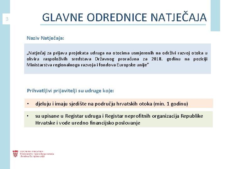 """GLAVNE ODREDNICE NATJEČAJA 3 Naziv Natječaja: """"Natječaj za prijavu projekata udruga na otocima usmjerenih"""