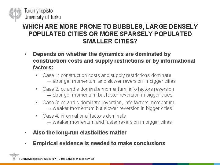 WHICH ARE MORE PRONE TO BUBBLES, LARGE DENSELY POPULATED CITIES OR MORE SPARSELY POPULATED