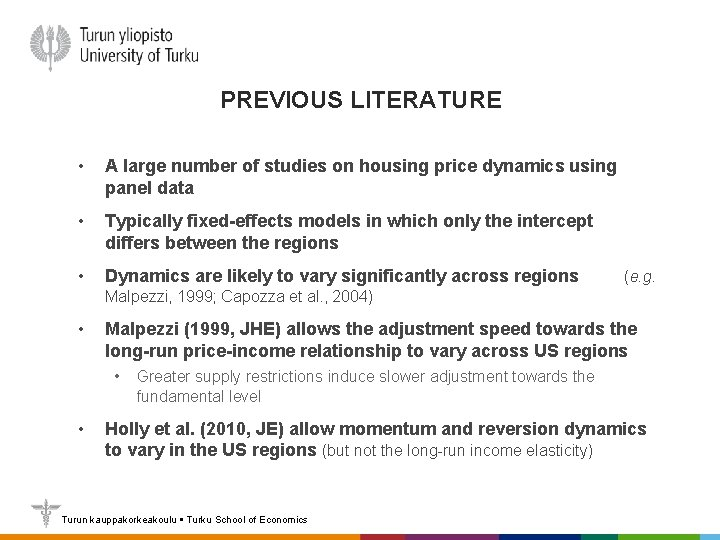 PREVIOUS LITERATURE • A large number of studies on housing price dynamics using panel