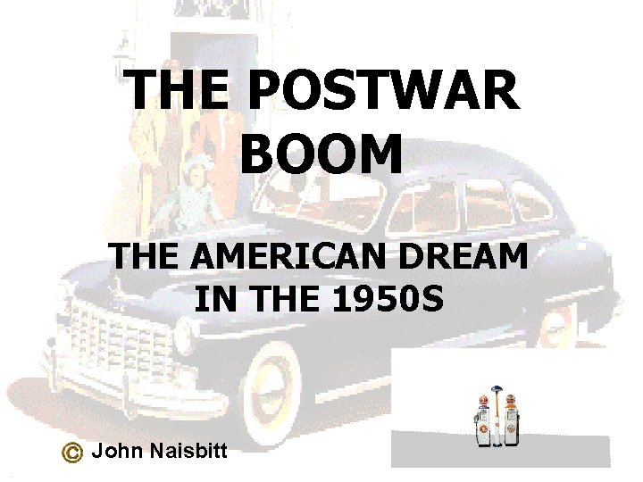 THE POSTWAR BOOM THE AMERICAN DREAM IN THE 1950 S John Naisbitt