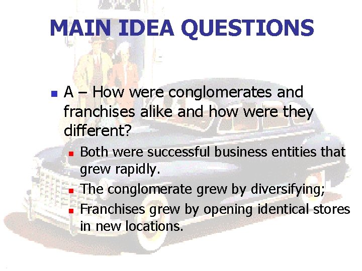 MAIN IDEA QUESTIONS n A – How were conglomerates and franchises alike and how