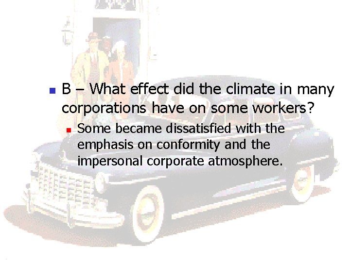 n B – What effect did the climate in many corporations have on some