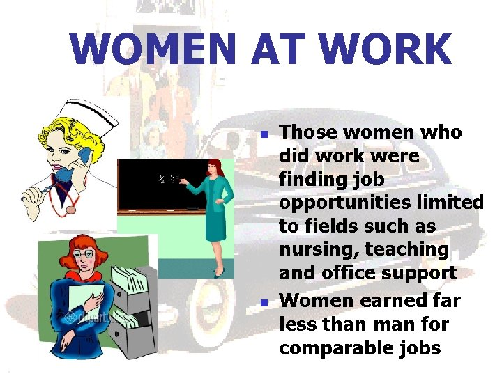 WOMEN AT WORK n n Those women who did work were finding job opportunities