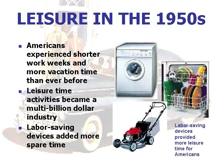 LEISURE IN THE 1950 s n n n Americans experienced shorter work weeks and