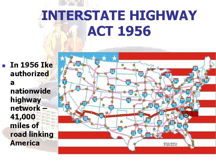 INTERSTATE HIGHWAY ACT 1956 n In 1956 Ike authorized a nationwide highway network –