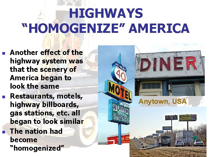"HIGHWAYS ""HOMOGENIZE"" AMERICA n n n Another effect of the highway system was that"