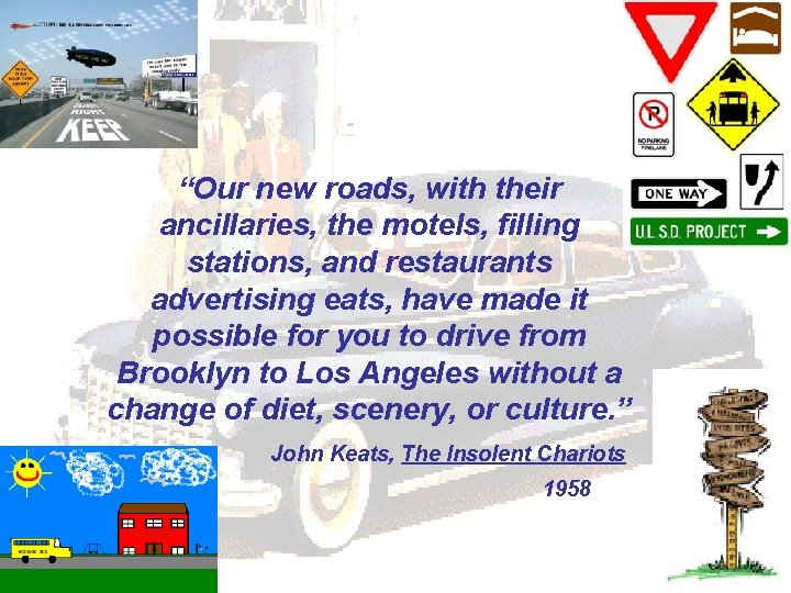 """Our new roads, with their ancillaries, the motels, filling stations, and restaurants advertising eats,"