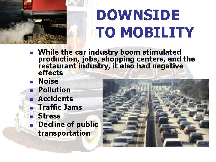 DOWNSIDE TO MOBILITY n n n n While the car industry boom stimulated production,