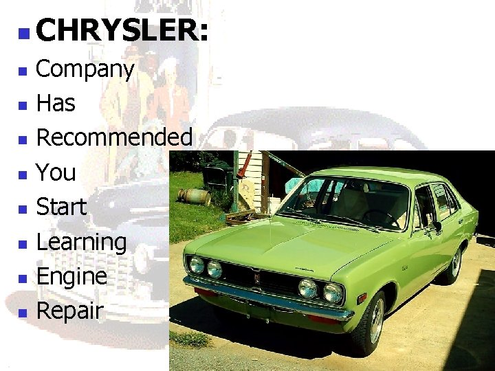 n n n n n CHRYSLER: Company Has Recommended You Start Learning Engine Repair