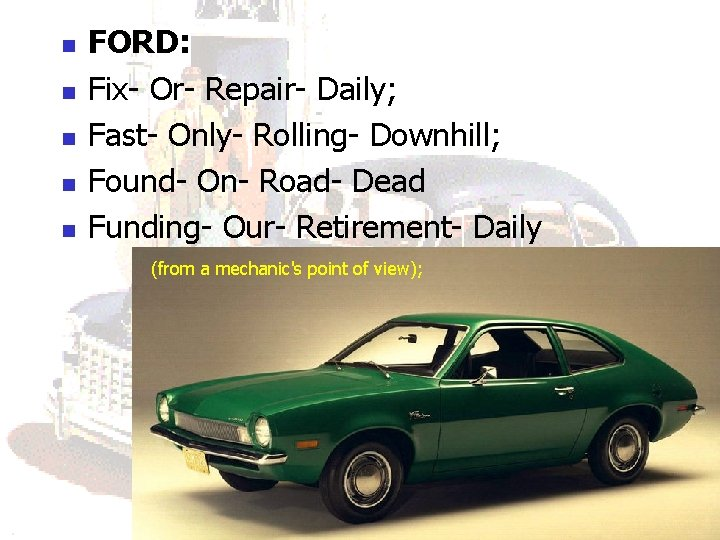 n n n FORD: Fix- Or- Repair- Daily; Fast- Only- Rolling- Downhill; Found- On-