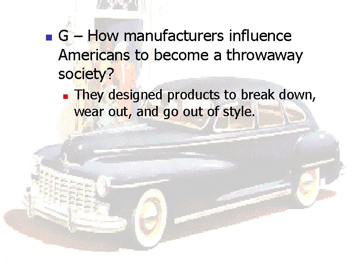 n G – How manufacturers influence Americans to become a throwaway society? n They