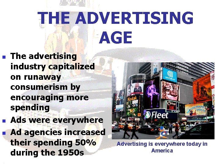 THE ADVERTISING AGE n n n The advertising industry capitalized on runaway consumerism by