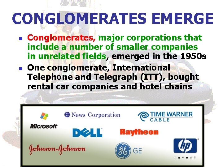 CONGLOMERATES EMERGE n n Conglomerates, major corporations that include a number of smaller companies