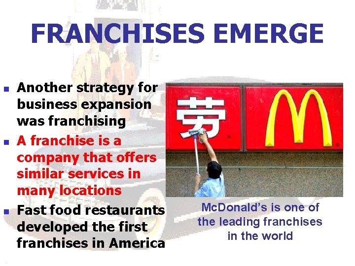 FRANCHISES EMERGE n n n Another strategy for business expansion was franchising A franchise