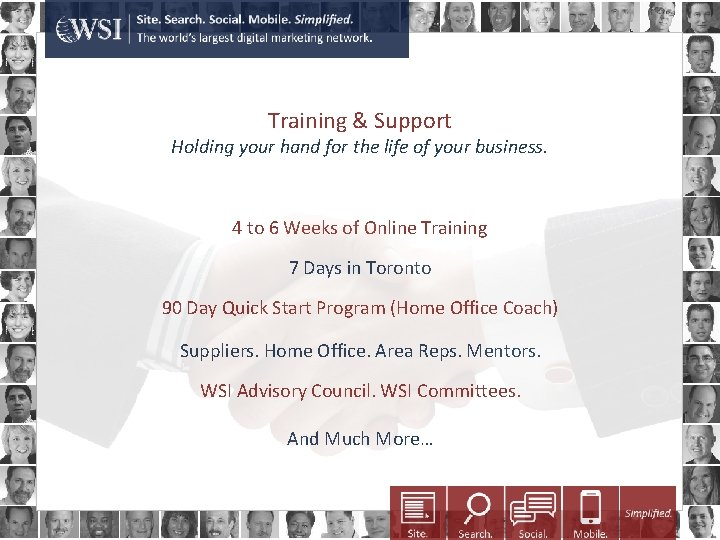 Training & Support Holding your hand for the life of your business. 4 to
