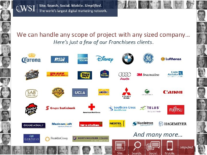 We can handle any scope of project with any sized company… Here's just a