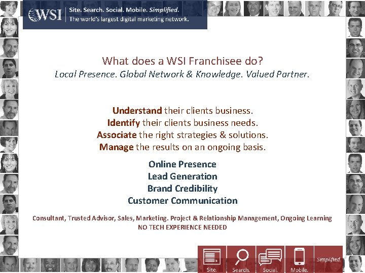 What does a WSI Franchisee do? Local Presence. Global Network & Knowledge. Valued Partner.